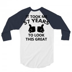 it took me 57 years to look this great 3/4 Sleeve Shirt   Artistshot