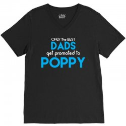 Only the best Dads Get Promoted to Poppy V-Neck Tee | Artistshot