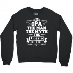 Opa The Man The Myth The Legend Crewneck Sweatshirt | Artistshot
