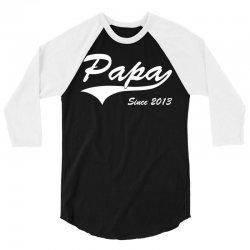 Papa Since 2013 3/4 Sleeve Shirt | Artistshot
