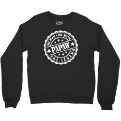 Papaw The Man The Myth The Legend Crewneck Sweatshirt | Artistshot