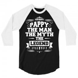 Pappy The Man The Myth The Legend 3/4 Sleeve Shirt | Artistshot