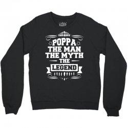 Poppa The Man The Myth The Legend Crewneck Sweatshirt | Artistshot