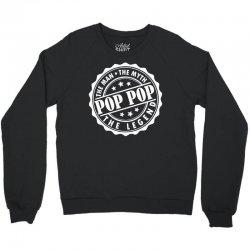 Pop Pop The Man The Myth The Legend Crewneck Sweatshirt | Artistshot