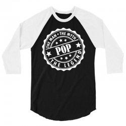 Pop The Man The Myth The Legend 3/4 Sleeve Shirt   Artistshot