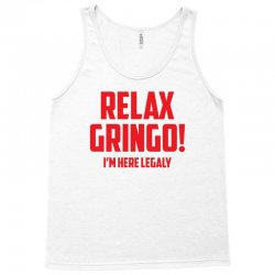 RELAX GRINGO...I'M HERE LEGALY!! Tank Top   Artistshot