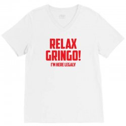 RELAX GRINGO...I'M HERE LEGALY!! V-Neck Tee   Artistshot