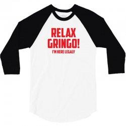 RELAX GRINGO...I'M HERE LEGALY!! 3/4 Sleeve Shirt   Artistshot