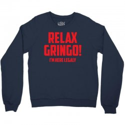 RELAX GRINGO...I'M HERE LEGALY!! Crewneck Sweatshirt   Artistshot