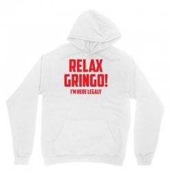 RELAX GRINGO...I'M HERE LEGALY!! Unisex Hoodie   Artistshot