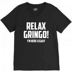 RELAX GRINGO...I'M HERE LEGALY!! V-Neck Tee | Artistshot