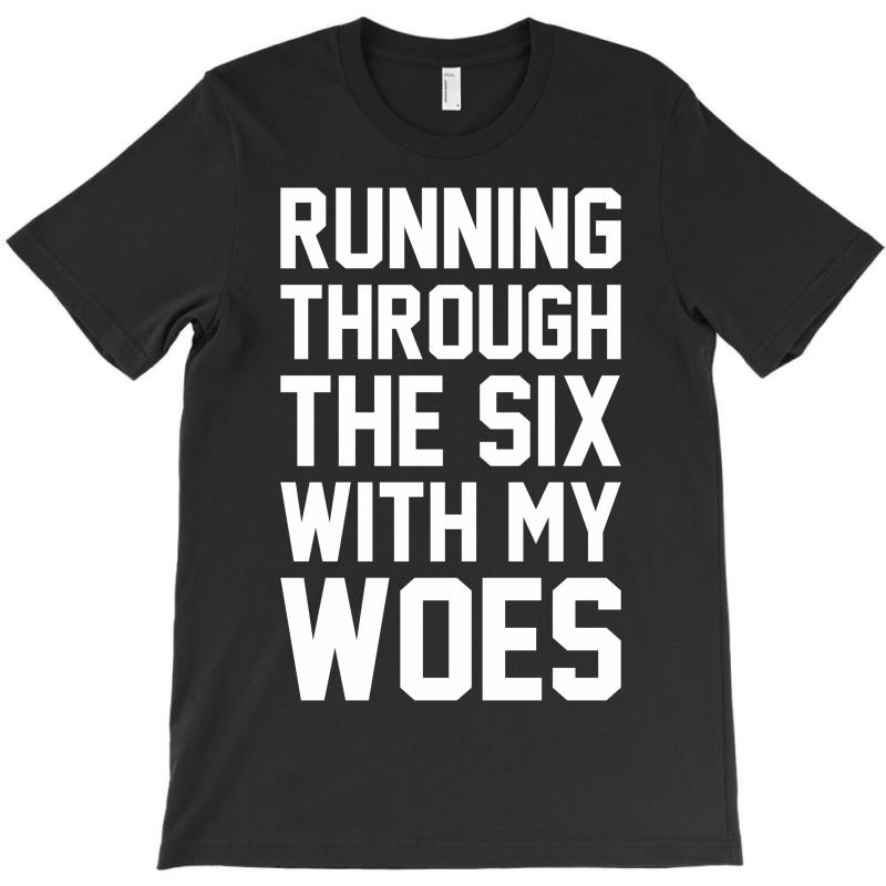 Running Through The Six With My Woes T-shirt | Artistshot