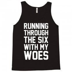 Running Through The Six With My Woes Tank Top | Artistshot