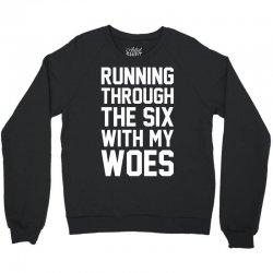Running Through The Six With My Woes Crewneck Sweatshirt | Artistshot