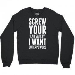 Screw Your Lab Safety I Want Superpowers Crewneck Sweatshirt | Artistshot