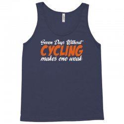 Seven Days Without Cycling Makes One Weak Tank Top | Artistshot