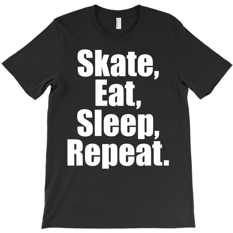 Skates Eat Sleep Repeat T-shirt | Artistshot