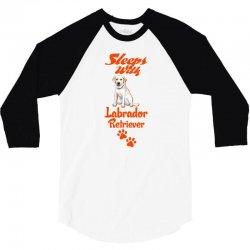 Sleeps With Labrador Retriever 3/4 Sleeve Shirt | Artistshot