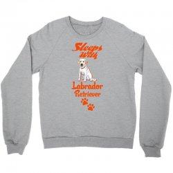 Sleeps With Labrador Retriever Crewneck Sweatshirt | Artistshot