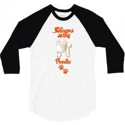 Sleeps With Poodle 3/4 Sleeve Shirt | Artistshot
