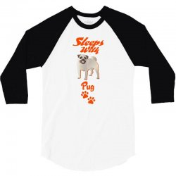 Sleeps With Pug 3/4 Sleeve Shirt | Artistshot
