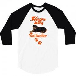 Sleeps With Rottweiler 3/4 Sleeve Shirt   Artistshot