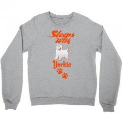 Sleeps With Yorkie Crewneck Sweatshirt | Artistshot