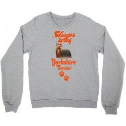 Sleeps With Yorkshire Terrier Crewneck Sweatshirt | Artistshot