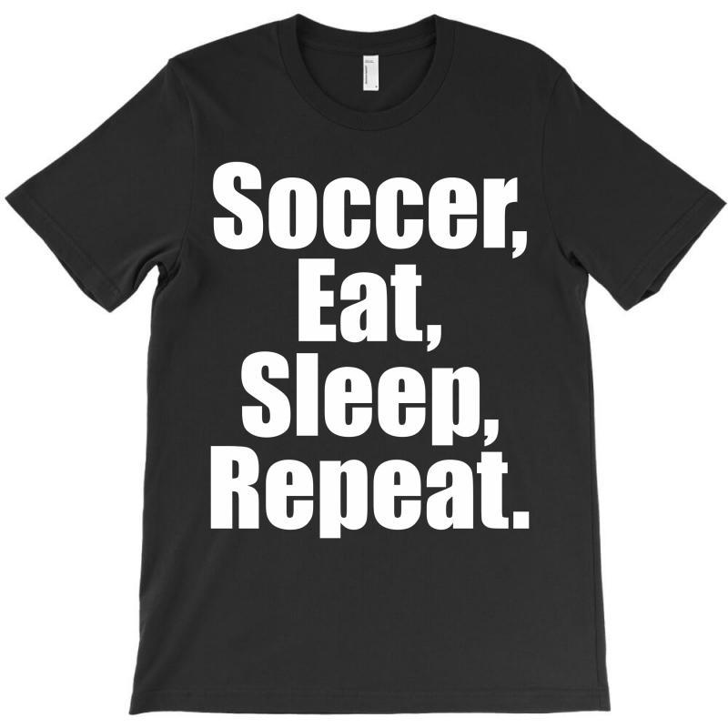 Eat. Sleep. Soccer. Repeat T-shirt | Artistshot