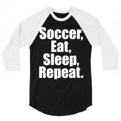 Eat. Sleep. Soccer. Repeat 3/4 Sleeve Shirt | Artistshot