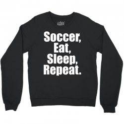 Eat. Sleep. Soccer. Repeat Crewneck Sweatshirt | Artistshot