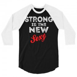 Strong Is The New Sexy 3/4 Sleeve Shirt | Artistshot