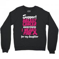 I Wear Pink For My Daughter Crewneck Sweatshirt | Artistshot