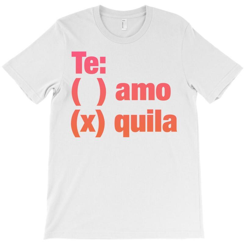 Te Amo - Te Quila T-shirt | Artistshot