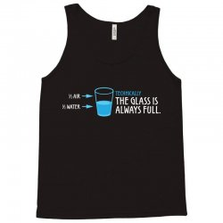 Technically, The Glass Is Always Full Tank Top   Artistshot
