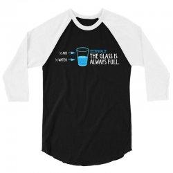 Technically, The Glass Is Always Full 3/4 Sleeve Shirt   Artistshot