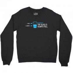 Technically, The Glass Is Always Full Crewneck Sweatshirt   Artistshot