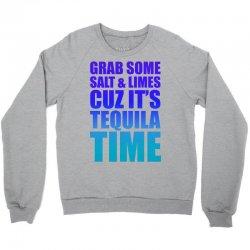 Grab Some Salt And Limes Cuz It's Tequila Time Crewneck Sweatshirt | Artistshot