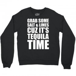 Grab Some Salt And Limes Cuz It's Tequila Time Crewneck Sweatshirt | Artistshot
