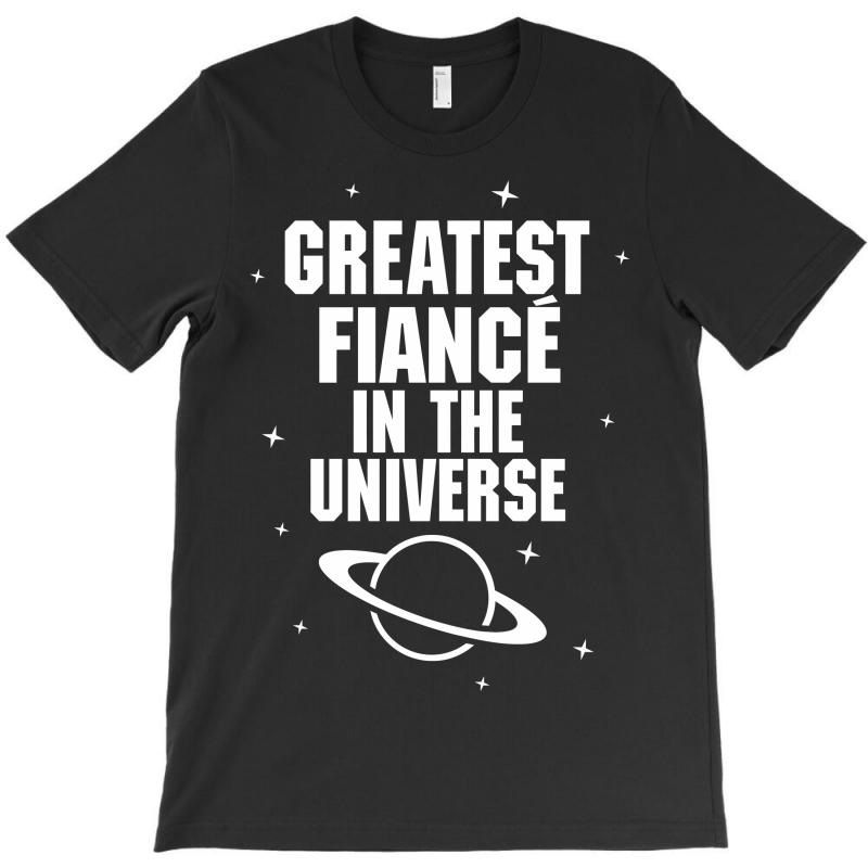 Greatest Fiance In The Universe T-shirt | Artistshot