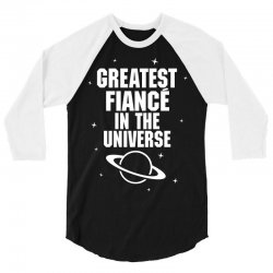 Greatest Fiance In The Universe 3/4 Sleeve Shirt | Artistshot