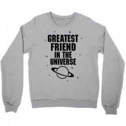 Greatest Friend In The Universe Crewneck Sweatshirt | Artistshot