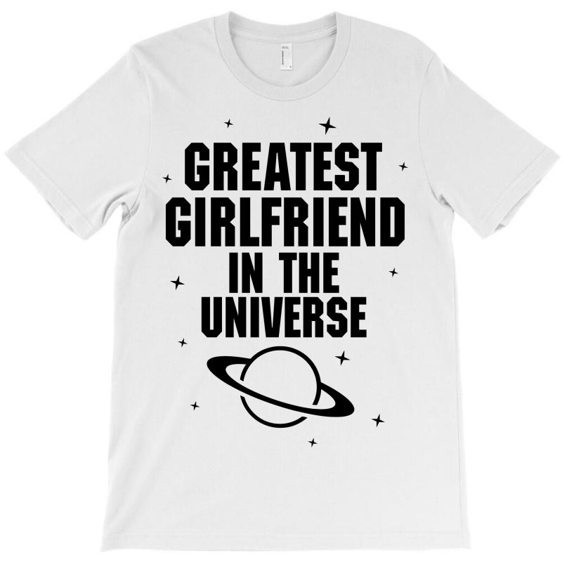 Greatest Girlfriend In The Universe T-shirt | Artistshot