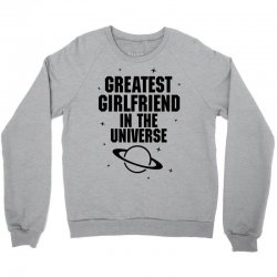 Greatest Girlfriend In The Universe Crewneck Sweatshirt | Artistshot