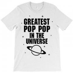 Greatest Pop Pop In The Universe T-Shirt | Artistshot