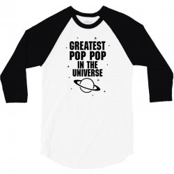 Greatest Pop Pop In The Universe 3/4 Sleeve Shirt | Artistshot