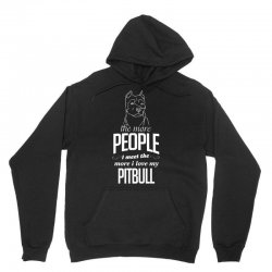 The More People I Meet The More I Love My Pitbull Gifts Unisex Hoodie | Artistshot