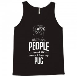 The More People I Meet The More I Love My Pug Gifts Tank Top | Artistshot