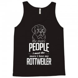 The More People I Meet The More I Love My Rottweiler Gifts Tank Top | Artistshot