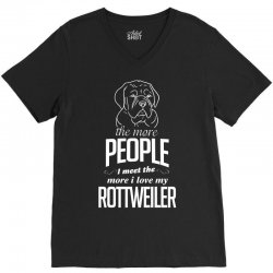 The More People I Meet The More I Love My Rottweiler Gifts V-Neck Tee | Artistshot